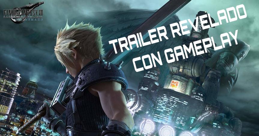 FINAL FANTASY VII REMAKE, Tenemos Trailer y Gameplay… EsBellísimo!!!