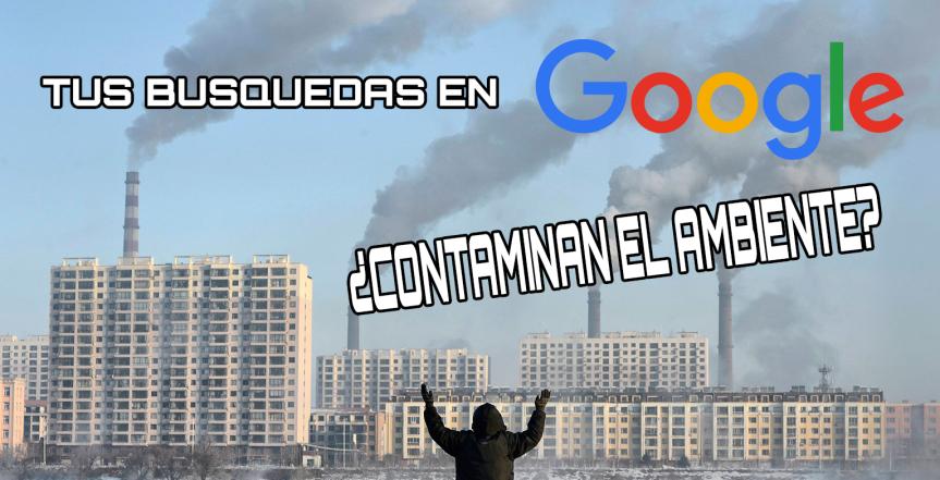 Cómo tus búsquedas de Google contaminan alambiente